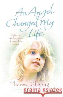Angel Changed My Life  Cheung, Theresa 9781849830119