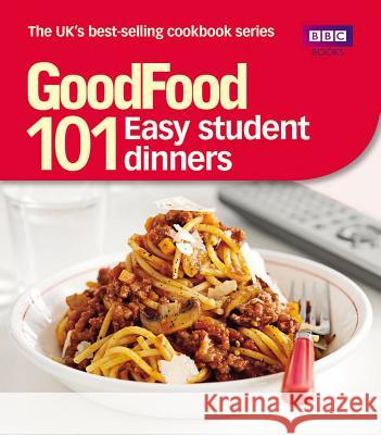 Good Food: Easy Student Dinners : Triple-tested Recipes Barney Desmazery 9781849902564