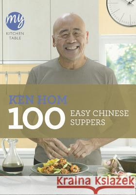100 Easy Chinese Suppers Ken Hom 9781849903981 0