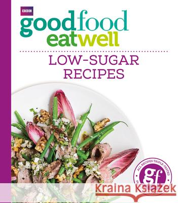 Good Food Eat Well: Low-Sugar Recipes   9781849909006