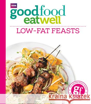 Good Food Eat Well: Low-Fat Feasts   9781849909129