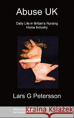 Abuse UK : Daily Life In Britain's Nursing Home Industry Lars G. Petersson 9781849911542