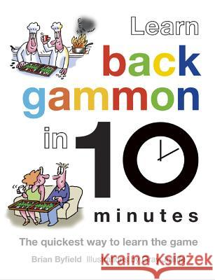 Learn Backgammon in 10 Minutes: The Quickest Way to Learn the Game Brian Byfield 9781849940597