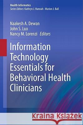 Information Technology Essentials for Behavioral Health Clinicians Naakesh Dewan John Luo Nancy M. Lorenzi 9781849963435 Not Avail