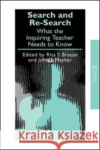 Search and Re-Search: What the Inquiring Teacher Needs to Know Rita S. Brause 9781850008569