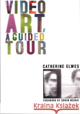 Video Art : A Guided Tour Catherine Elwes 9781850435464