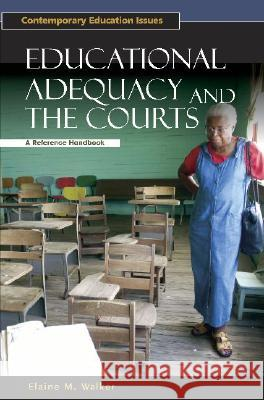 Educational Adequacy and the Courts: A Reference Handbook Elaine Walker 9781851095353