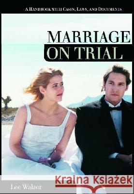 Marriage on Trial: A Handbook with Cases, Laws, and Documents Lee Walzer Charles L. Zelden 9781851096107