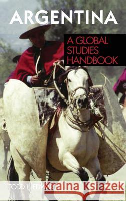 Argentina : A Global Studies Handbook Todd L. Edwards 9781851099863