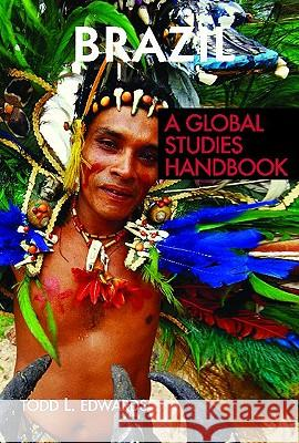 Brazil: A Global Studies Handbook Todd L. Edwards 9781851099955