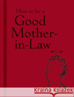 How to Be a Good Mother-In-Law - 9781851240821