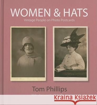 Women & Hats: Vintage People on Photo Postcards Tom Phillips 9781851243624