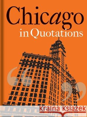 Chicago in Quotations Stuart Shea 9781851244119