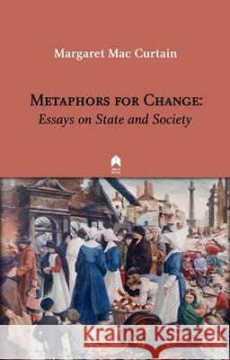 Metaphors for Change: Essays on State and Society Margaret Mac Curtain Diarmaid Ferriter  9781851322220