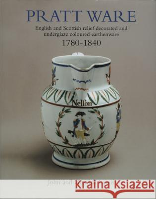 Pratt Ware, 1780-1840: English and Scottish Relief Decorated and Underglaze Coloured Earthenware John Lewis Griselda Lewis Jonathan Horne 9781851494927