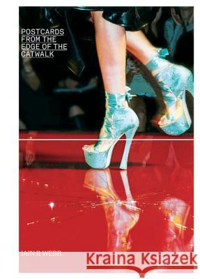 Postcards from the Edge of the Catwalk Iain R. Webb 9781851496471