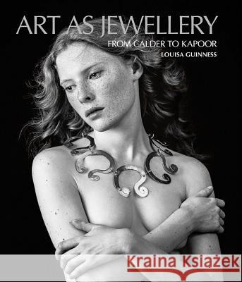 Art as Jewellery: From Calder to Kapoor Louisa Guinness 9781851498703