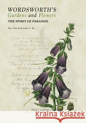 Wordsworth's Gardens and Flowers: The Spirit of Paradise Peter Dale Brandon C. Yen 9781851498956