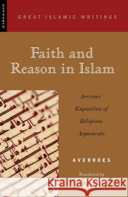 Faith and Reason in Islam: Averroes' Exposition of Religious Arguments Averroes                                 Ibrahim Najjar Majid Fakhry 9781851682638