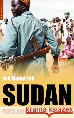 Sudan: Race, Religion, and Violence Jok Madut Jok 9781851683666