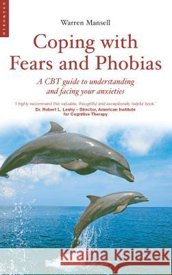 Coping with Fears and Phobias: A Step-By-Step Guide to Understanding and Facing Your Anxieties Warren Mansell 9781851685141