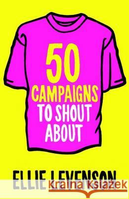 50 Campaigns to Shout about: How to Outfit Your Inner Activist Levenson, Ellie 9781851687718