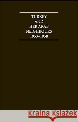Turkey and Her Arab Neighbours 1953-1958: A Study in the Origins and Failure of the Baghdad Pact A Sanjian 9781852078416 0