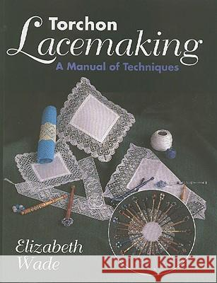 Torchon Lacemaking: Manual of Techniques Elizabeth Wade 9781852239794