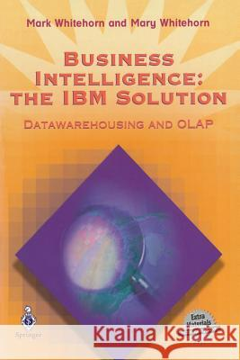 Business Intelligence: The IBM Solution: Datawarehousing and OLAP [With *] Mark Whitehorn Mary Whitehorn 9781852330859