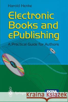 Electronic Books and Epublishing: A Practical Guide for Authors [With CD-ROM] Harold Henke 9781852334352
