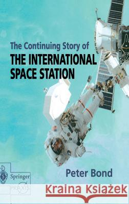 The Continuing Story of the International Space Station Peter Bond 9781852335670