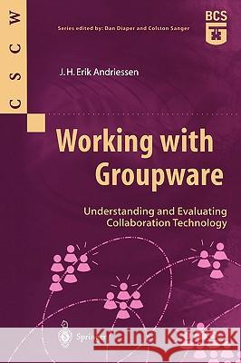 Working with Groupware: Understanding and Evaluating Collaboration Technology Erik Andriessen J. H. Erik Andriessen 9781852336035