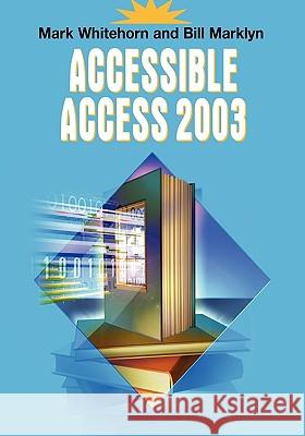 Accessible Access 2003 Mark Whitehorn Bill Marklyn 9781852339494
