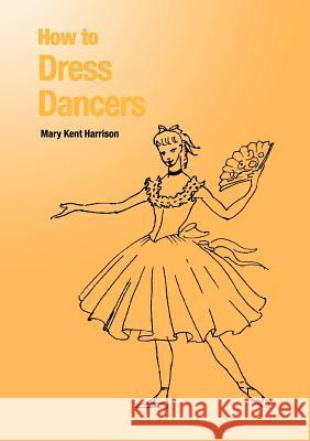 How to Dress Dancers Mary Kent Harrison 9781852730666