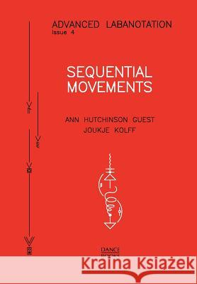 Advanced Labanotation, Issue 4 - Sequential Movements. Ann Hutchinson Guest Joukje Kolff  9781852730987