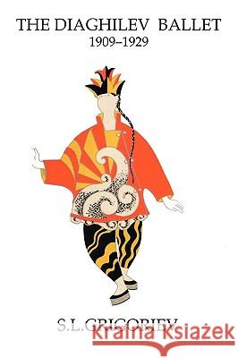 The Diaghilev Ballet 1909 - 1929 S. L. Grigoriev 9781852731328