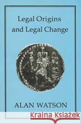 Legal Origins and Legal Change Alan Watson 9781852850487