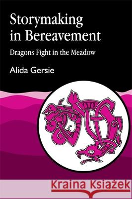 Storymaking in Bereavement : Dragons Fight in the Meadow Alida Gersie 9781853021763