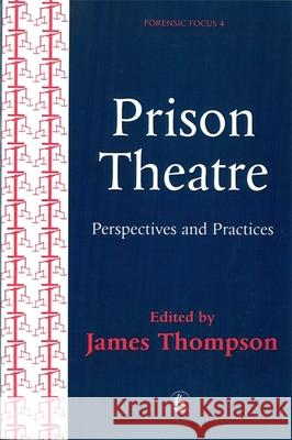 Practices and Perspectives in Prison Theatre James Thompson 9781853024177