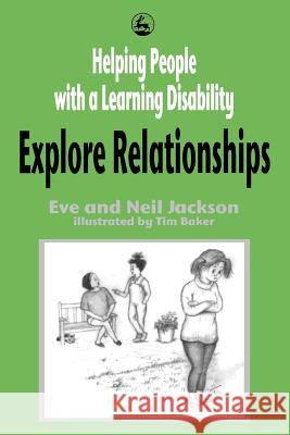 Helping People with a Learning Disability Explore Relationships Eve Jackson Neil Jackson 9781853026881
