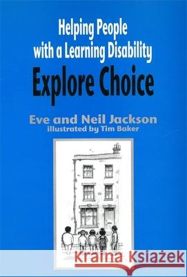 Helping People with a Learning Disability Explore Choice Eve Jackson Neil Jackson 9781853026942