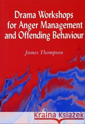 Drama Workshops for Anger Management and Offending Behaviour James Thompson 9781853027024