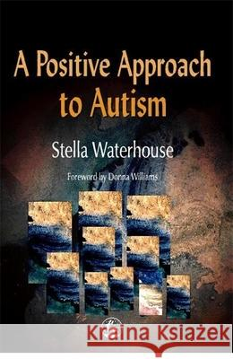 A Positive Approach to Autism Stella Waterhouse Donna Williams 9781853028083