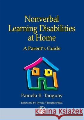 Nonverbal Learning Disabilities at Home : A Parent's Guide Pamela B. Tanguay 9781853029400