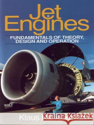 Jet Engines : Fundamentals of Theory, Design and Operation Klaus Hunecke 9781853108341