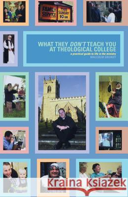 What They Don't Teach You at Theological College: A Practical Guide to Life in the Ministry Malcolm Grundy 9781853115004