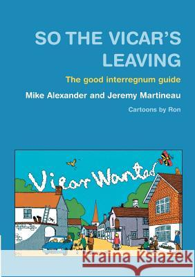 So the Vicar's Leaving: The Good Interregnum Guide Mike Alexander Jeremy Martineau 9781853115059