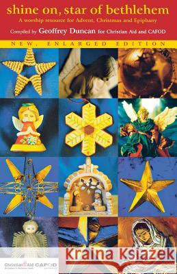 Shine On, Star of Bethlehem: A Worship Resource for Advent, Christmas and Epiphany Geoffrey Duncan 9781853115882