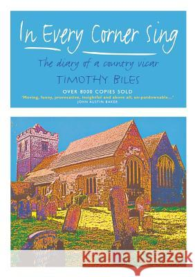 In Every Corner Sing: The Diary of a Country Vicar Timothy Biles 9781853116896
