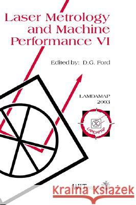 Laser Metrology and Machine Performance: 6th: Proceedings of the 6th International Conference on Laser Metrology and Machine Performance D.G. Ford   9781853129902